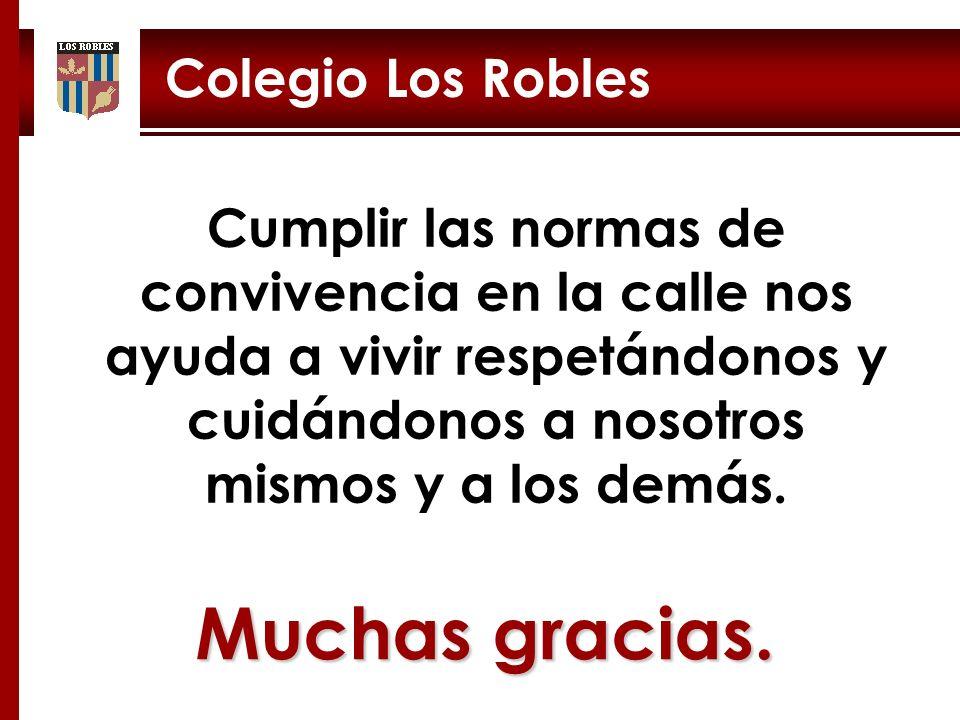 Colegio Los Robles Cumplir las normas de convivencia en la calle nos ayuda a vivir respetándonos y cuidándonos a nosotros mismos y a los demás. Muchas