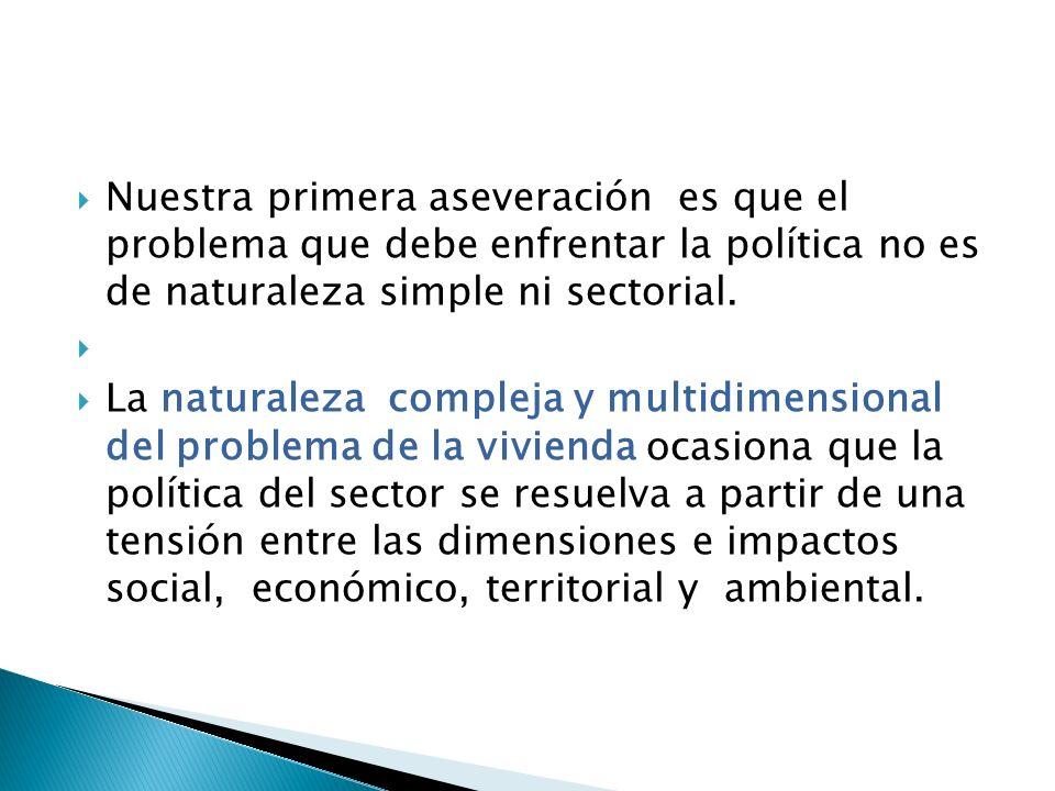 Nuestra primera aseveración es que el problema que debe enfrentar la política no es de naturaleza simple ni sectorial.