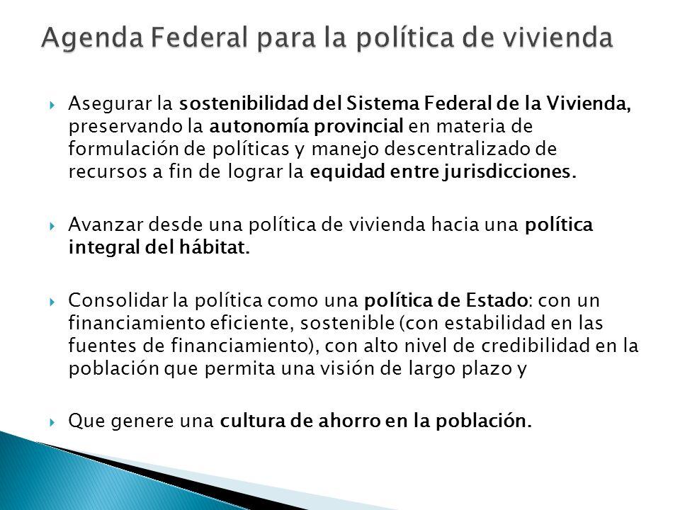 Asegurar la sostenibilidad del Sistema Federal de la Vivienda, preservando la autonomía provincial en materia de formulación de políticas y manejo descentralizado de recursos a fin de lograr la equidad entre jurisdicciones.