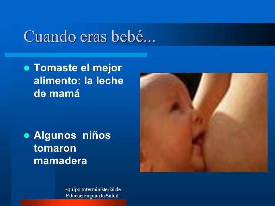 Cuando eras bebé... Tomaste el mejor alimento: la leche de mamá Algunos niños tomaron mamadera