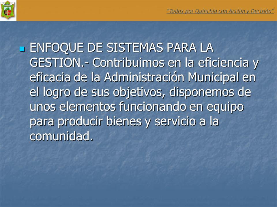 ENFOQUE DE SISTEMAS PARA LA GESTION.- Contribuimos en la eficiencia y eficacia de la Administración Municipal en el logro de sus objetivos, disponemos