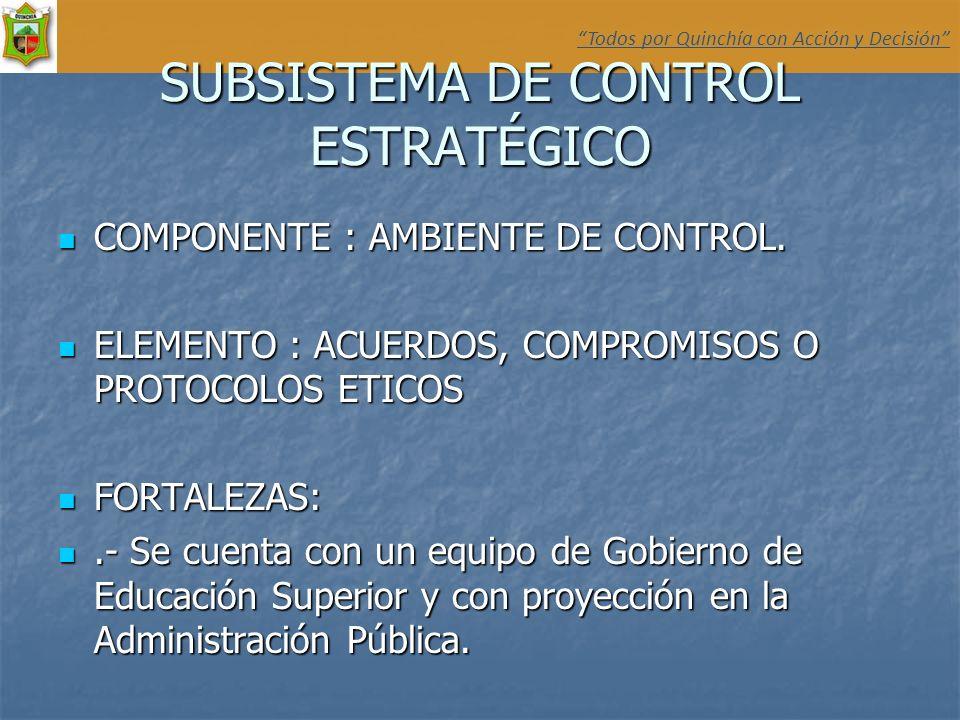 SUBSISTEMA DE CONTROL ESTRATÉGICO COMPONENTE : AMBIENTE DE CONTROL. COMPONENTE : AMBIENTE DE CONTROL. ELEMENTO : ACUERDOS, COMPROMISOS O PROTOCOLOS ET