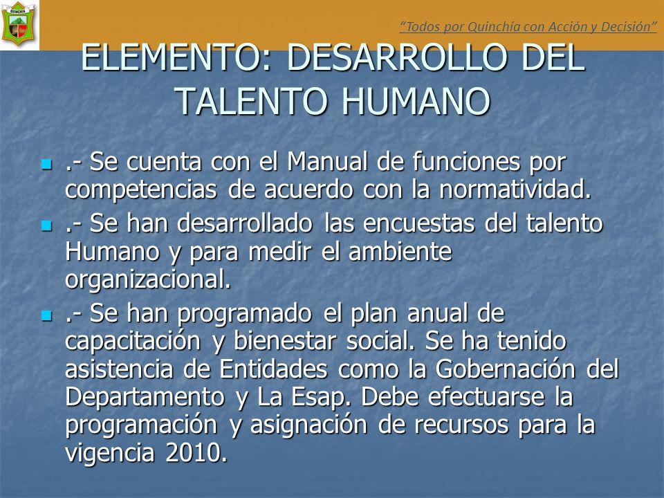 ELEMENTO: DESARROLLO DEL TALENTO HUMANO.- Se cuenta con el Manual de funciones por competencias de acuerdo con la normatividad..- Se cuenta con el Man