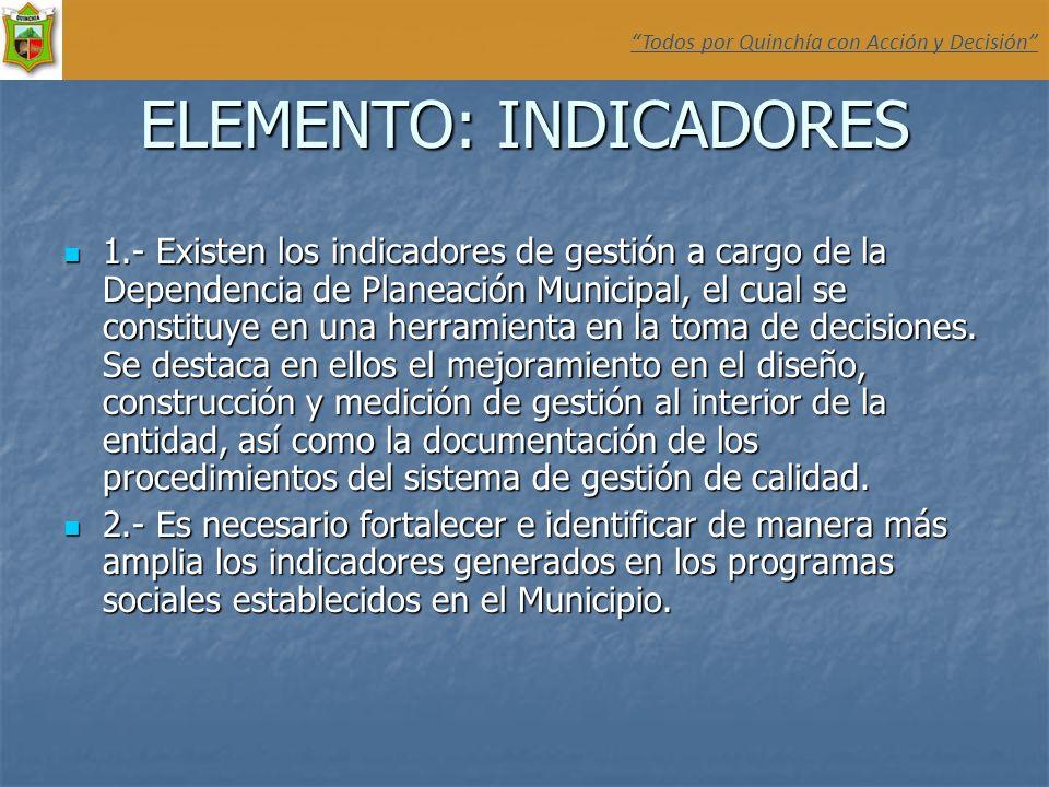 ELEMENTO: INDICADORES 1.- Existen los indicadores de gestión a cargo de la Dependencia de Planeación Municipal, el cual se constituye en una herramien