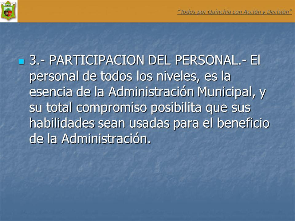 3.- PARTICIPACION DEL PERSONAL.- El personal de todos los niveles, es la esencia de la Administración Municipal, y su total compromiso posibilita que