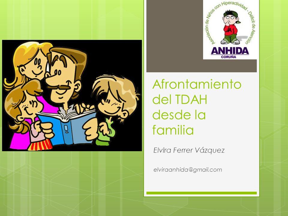 Afrontamiento del TDAH desde la familia Elvira Ferrer Vázquez elviraanhida@gmail.com