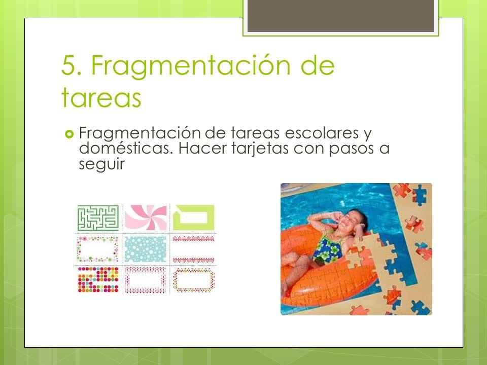 5. Fragmentación de tareas Fragmentación de tareas escolares y domésticas.