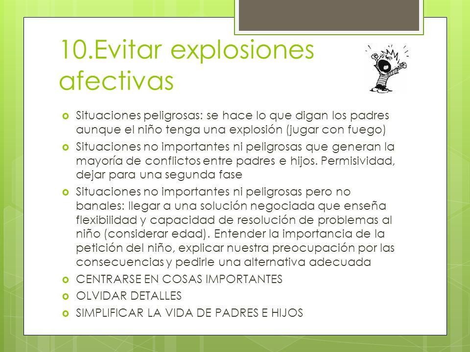 10.Evitar explosiones afectivas Situaciones peligrosas: se hace lo que digan los padres aunque el niño tenga una explosión (jugar con fuego) Situaciones no importantes ni peligrosas que generan la mayoría de conflictos entre padres e hijos.