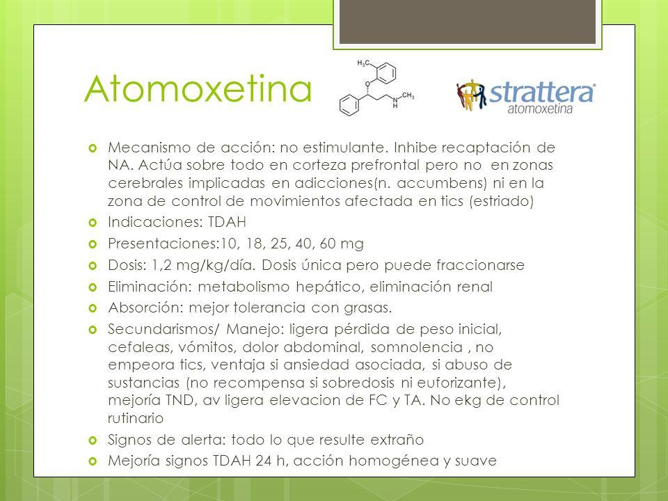 Atomoxetina Mecanismo de acción: no estimulante. Inhibe recaptación de NA.