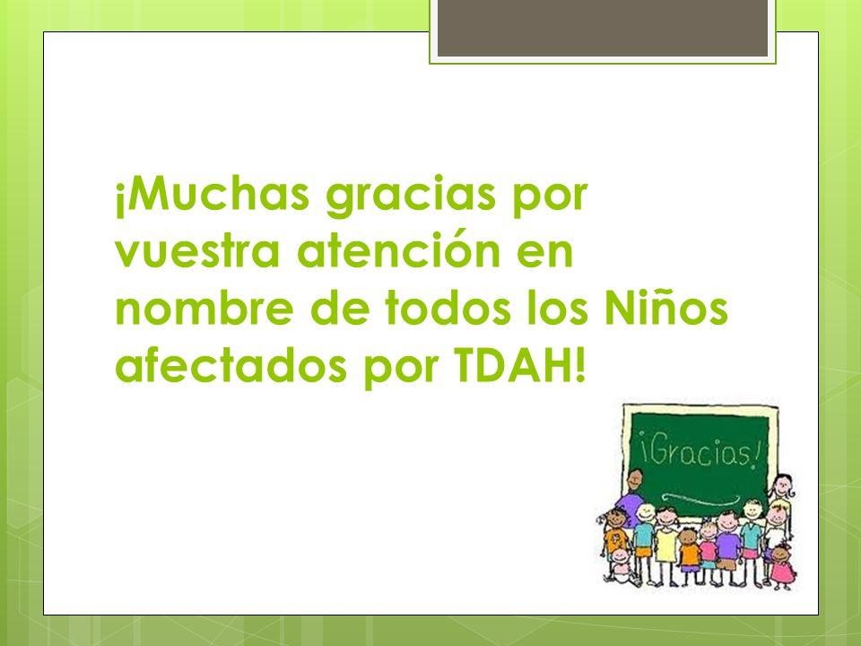 ¡Muchas gracias por vuestra atención en nombre de todos los Niños afectados por TDAH!