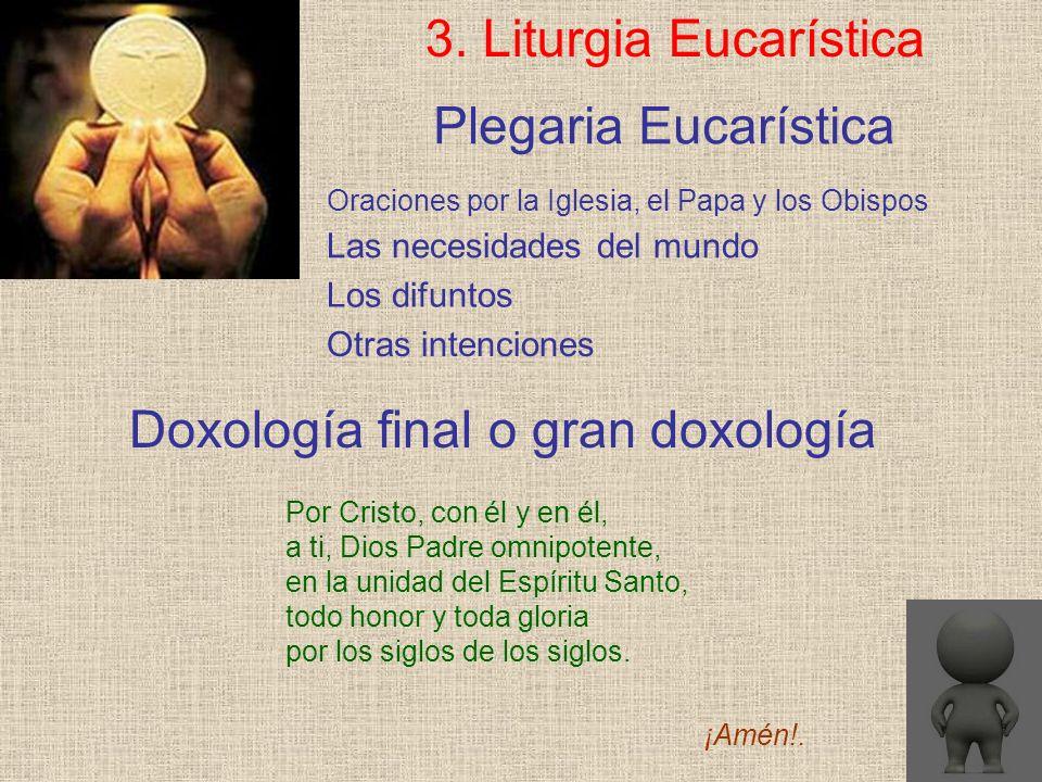 Plegaria Eucarística 3. Liturgia Eucarística Por Cristo, con él y en él, a ti, Dios Padre omnipotente, en la unidad del Espíritu Santo, todo honor y t