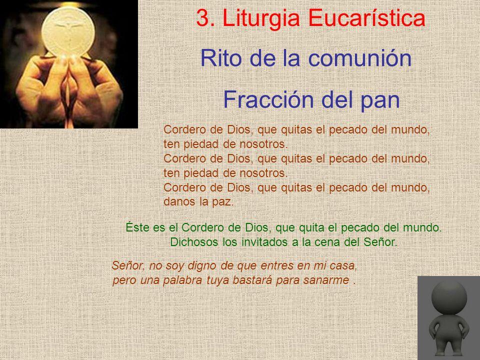 Rito de la comunión 3. Liturgia Eucarística Cordero de Dios, que quitas el pecado del mundo, ten piedad de nosotros. Cordero de Dios, que quitas el pe