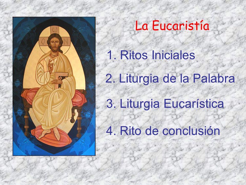 La Eucaristía 1. Ritos Iniciales 2. Liturgia de la Palabra 3. Liturgia Eucarística 4. Rito de conclusión