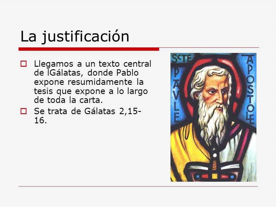 La justificación Llegamos a un texto central de lGálatas, donde Pablo expone resumidamente la tesis que expone a lo largo de toda la carta. Se trata d