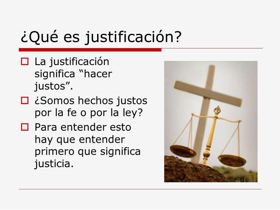 ¿Qué es justificación? La justificación significa hacer justos. ¿Somos hechos justos por la fe o por la ley? Para entender esto hay que entender prime