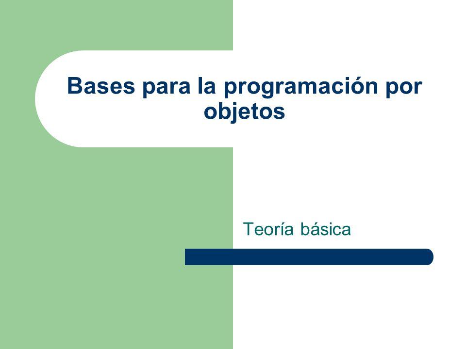 Bases para la programación por objetos Teoría básica