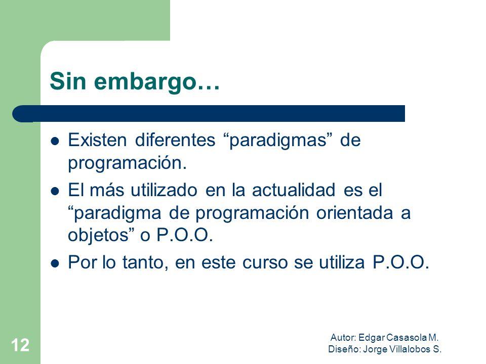 Autor: Edgar Casasola M. Diseño: Jorge Villalobos S. 12 Sin embargo… Existen diferentes paradigmas de programación. El más utilizado en la actualidad