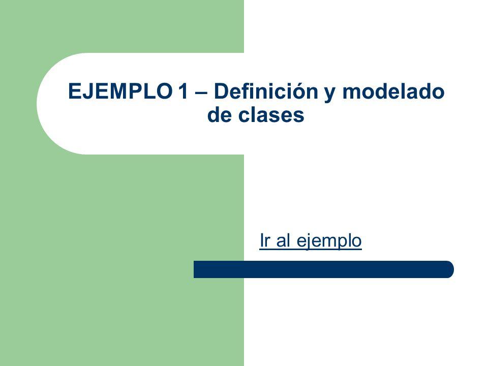 EJEMPLO 1 – Definición y modelado de clases Ir al ejemplo