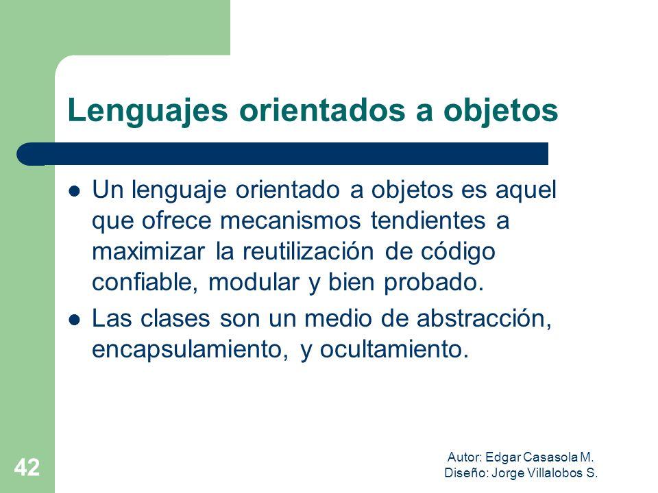 Autor: Edgar Casasola M. Diseño: Jorge Villalobos S. 42 Lenguajes orientados a objetos Un lenguaje orientado a objetos es aquel que ofrece mecanismos