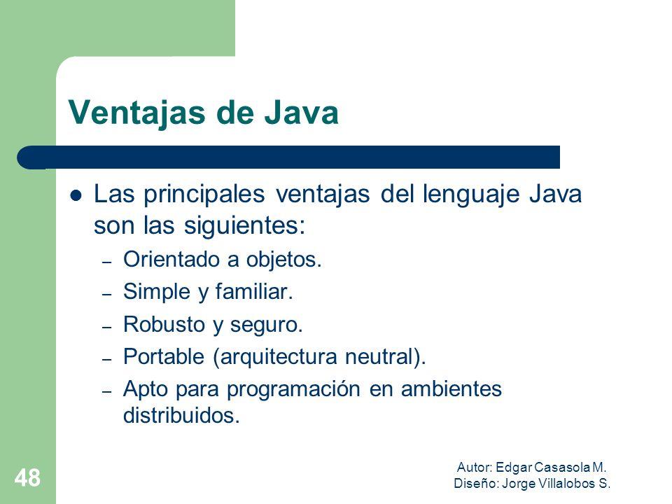 Autor: Edgar Casasola M. Diseño: Jorge Villalobos S. 48 Ventajas de Java Las principales ventajas del lenguaje Java son las siguientes: – Orientado a