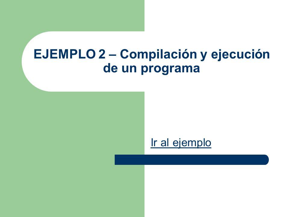 EJEMPLO 2 – Compilación y ejecución de un programa Ir al ejemplo