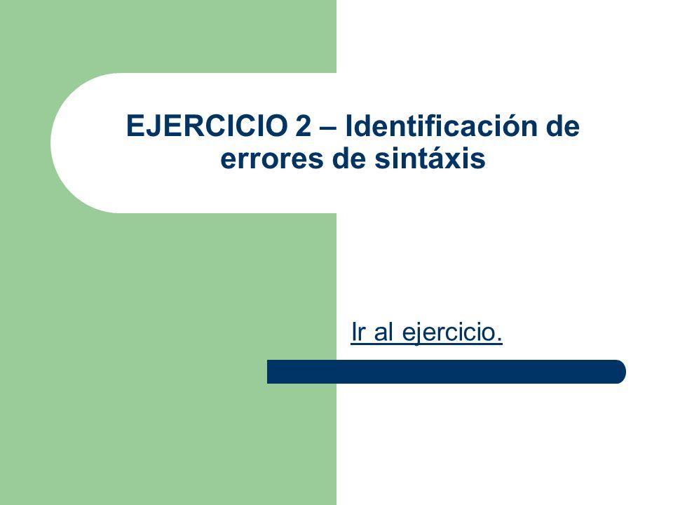 EJERCICIO 2 – Identificación de errores de sintáxis Ir al ejercicio.