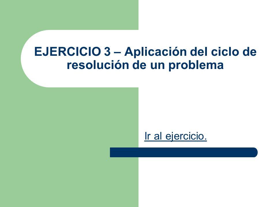EJERCICIO 3 – Aplicación del ciclo de resolución de un problema Ir al ejercicio.