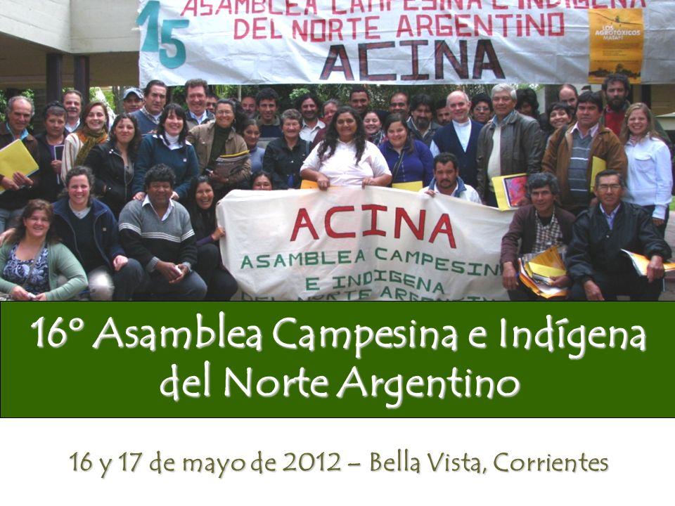 16º Asamblea Campesina e Indígena del Norte Argentino 16 y 17 de mayo de 2012 – Bella Vista, Corrientes