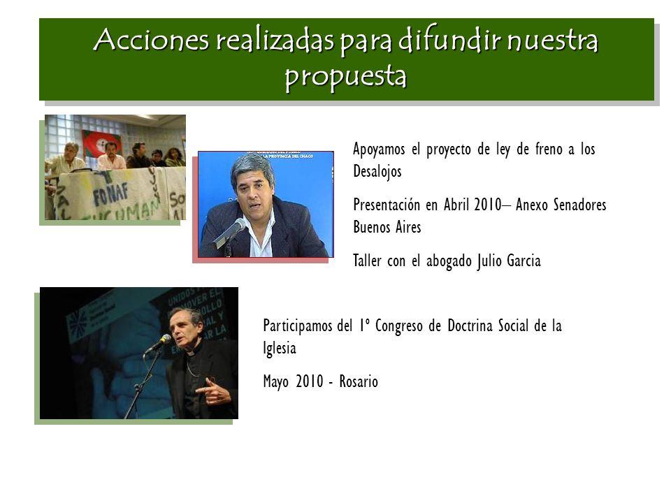 Acciones realizadas para difundir nuestra propuesta Apoyamos el proyecto de ley de freno a los Desalojos Presentación en Abril 2010– Anexo Senadores B