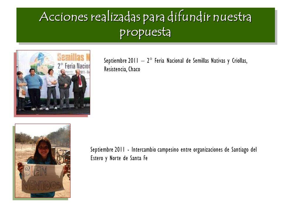 Acciones realizadas para difundir nuestra propuesta Septiembre 2011 – 2° Feria Nacional de Semillas Nativas y Criollas, Resistencia, Chaco Septiembre