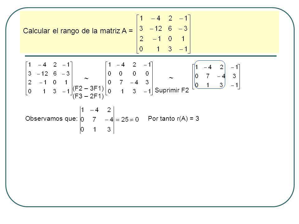 Calcular el rango de la matriz A = (F2 – 3F1) (F3 – 2F1) Suprimir F2 Observamos que:Por tanto r(A) = 3