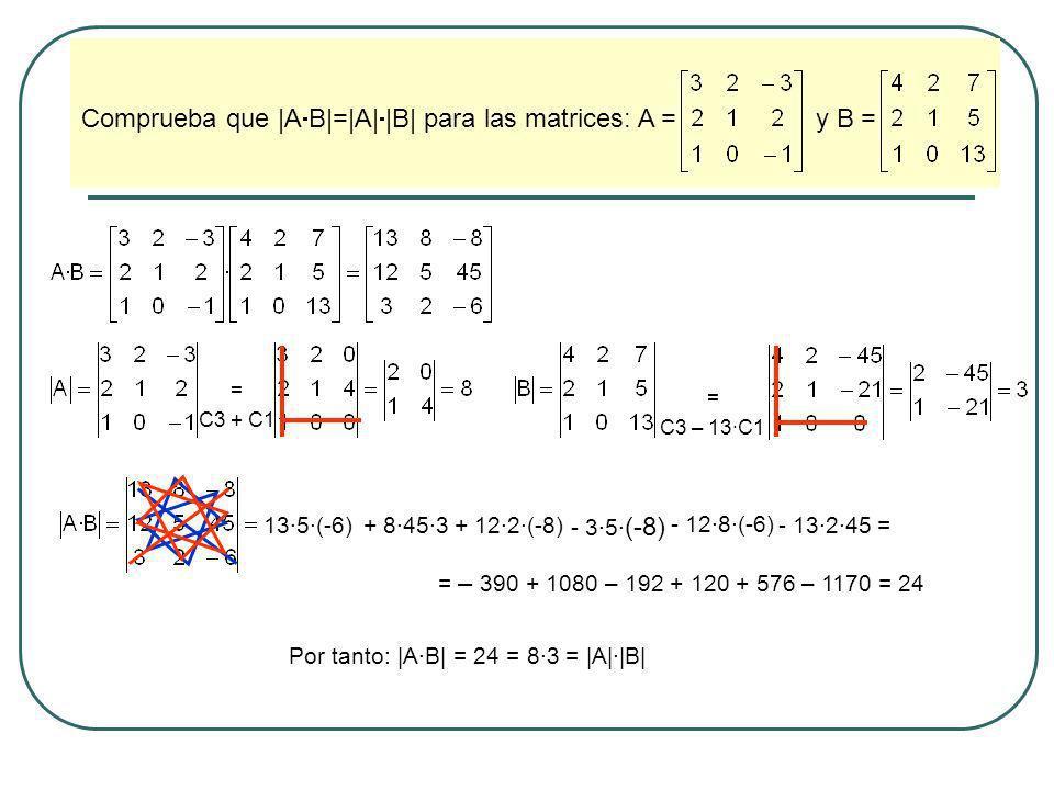 Comprueba que |A B|=|A| |B| para las matrices: A = y B = = C3 + C1 = C3 – 13·C1 13·5·(-6)+ 8·45·3+ 12·2·(-8) - 3·5· (-8) - 12·8·(-6) - 13·2·45 = = – 3