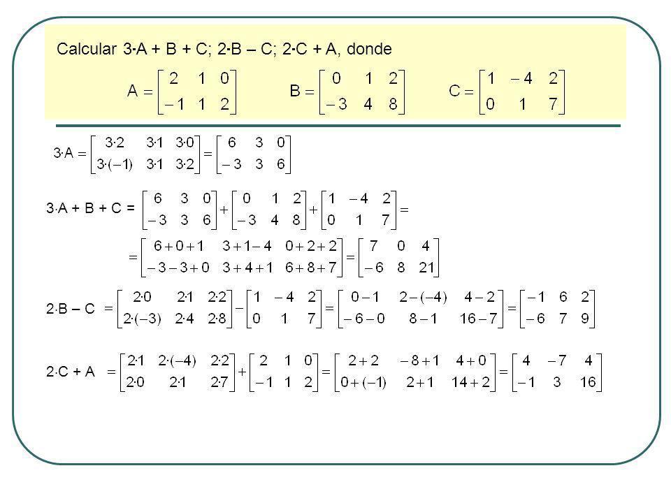 Calcular 3 A + B + C; 2 B – C; 2 C + A, donde 3 A + B + C = 2 B – C 2 C + A