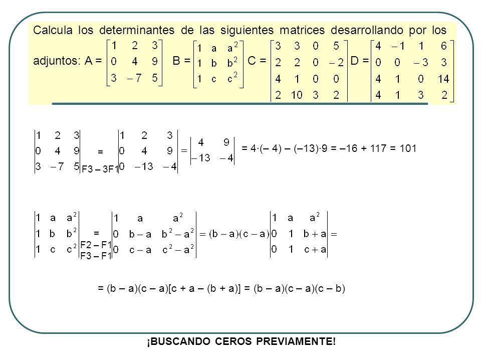 Calcula los determinantes de las siguientes matrices desarrollando por los adjuntos: A = B = C = D = ¡BUSCANDO CEROS PREVIAMENTE! = F3 – 3F1 = 4·(– 4)