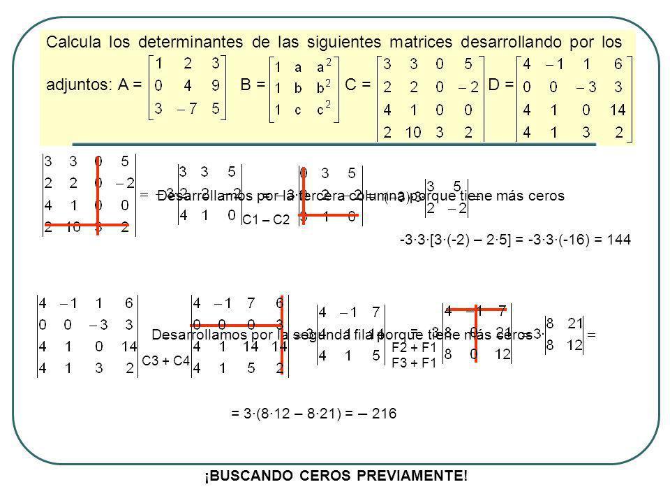 Calcula los determinantes de las siguientes matrices desarrollando por los adjuntos: A = B = C = D = Desarrollamos por la tercera columna porque tiene