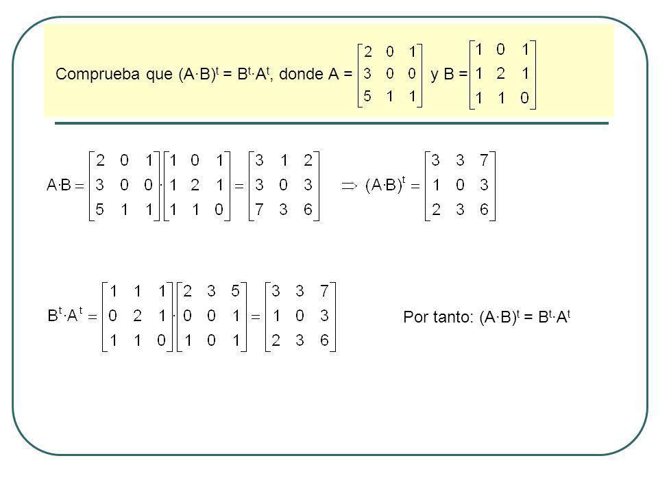 Comprueba que (A·B) t = B t ·A t, donde A = y B =. Por tanto: (A·B) t = B t ·A t
