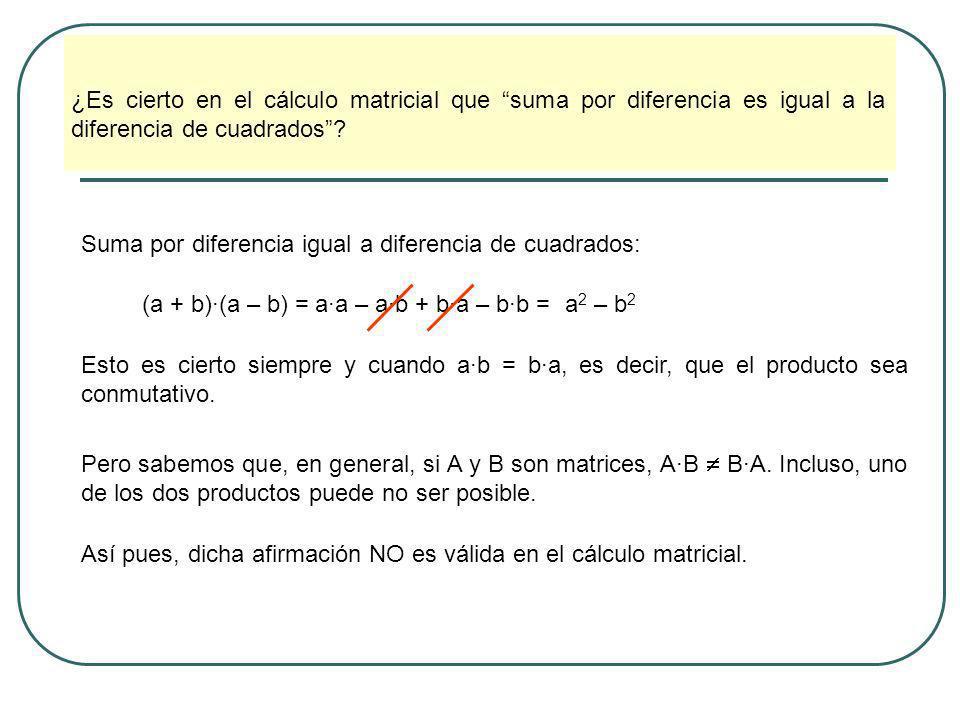 ¿Es cierto en el cálculo matricial que suma por diferencia es igual a la diferencia de cuadrados? Suma por diferencia igual a diferencia de cuadrados: