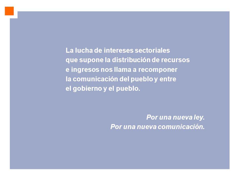 La lucha de intereses sectoriales que supone la distribución de recursos e ingresos nos llama a recomponer la comunicación del pueblo y entre el gobierno y el pueblo.