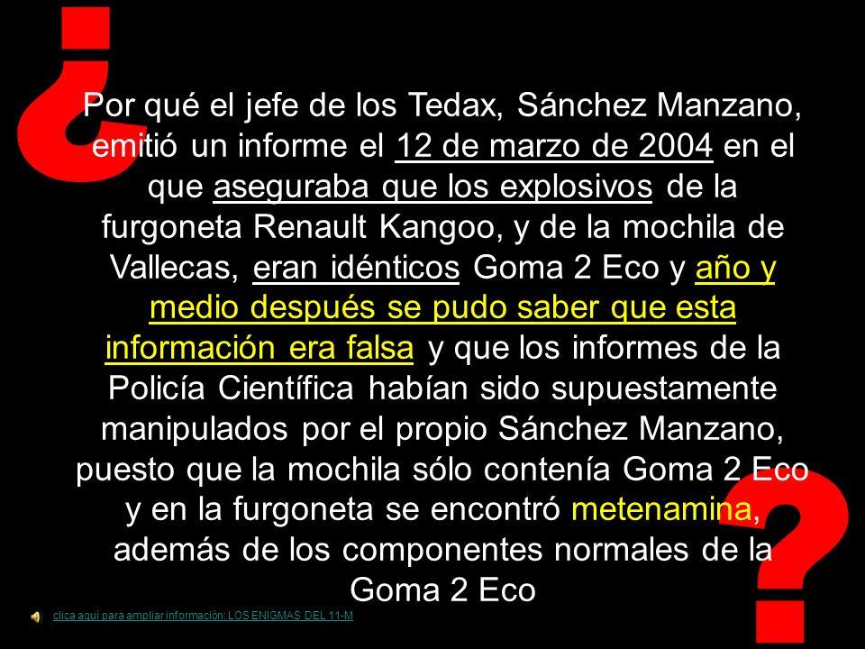 ¿ Por qué el comisario Sánchez Manzano, jefe de los Tedax, el día 13 de marzo de 2006 explicó al juez Del Olmo que la bolsa de Vallecas que contenía la dinamita y el móvil seguía en su poder, en vez de entregársela a éste