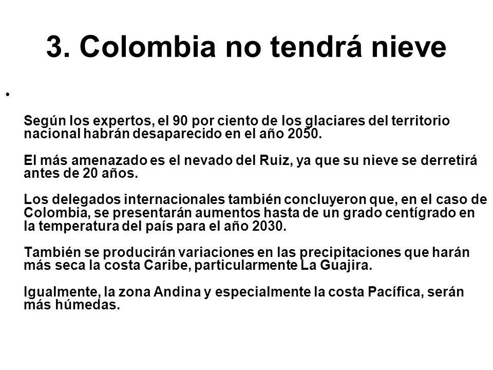 3. Colombia no tendrá nieve Según los expertos, el 90 por ciento de los glaciares del territorio nacional habrán desaparecido en el año 2050. El más a