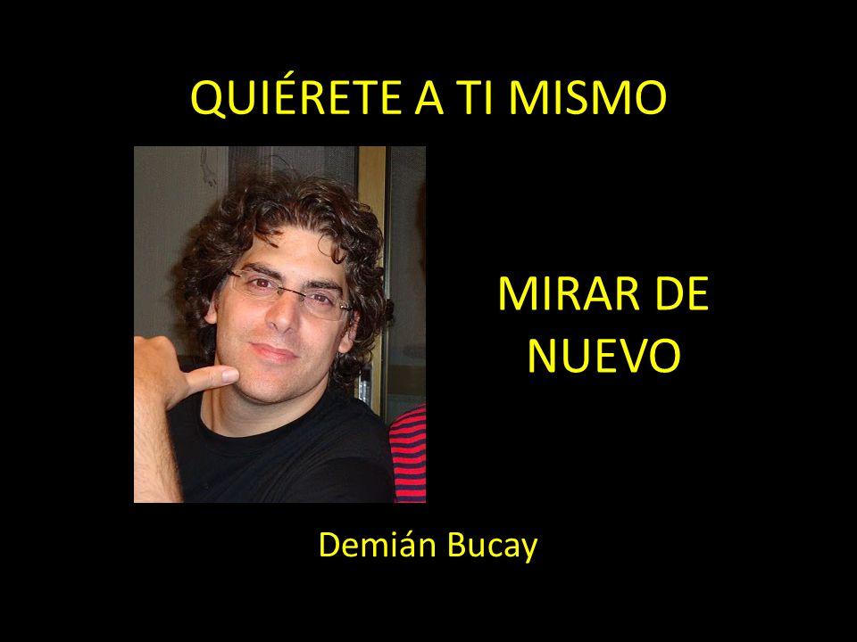 QUIÉRETE A TI MISMO Demián Bucay MIRAR DE NUEVO