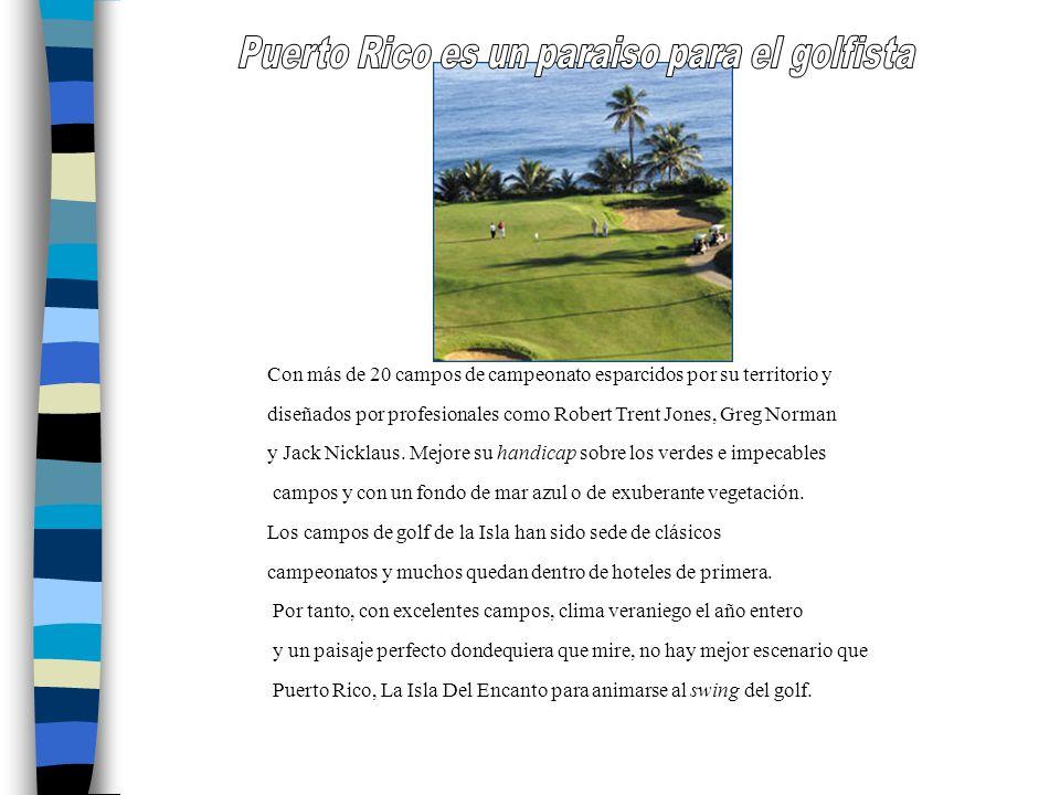 El Golf en Puerto Rico Puerto Rico ofrece una gran variedad de alternativas para los amantes del golf.