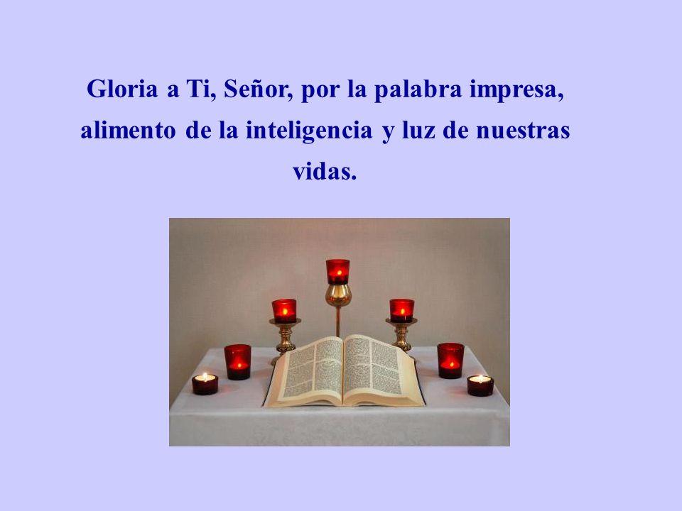 Gloria a Ti, Señor, por la palabra impresa, alimento de la inteligencia y luz de nuestras vidas.