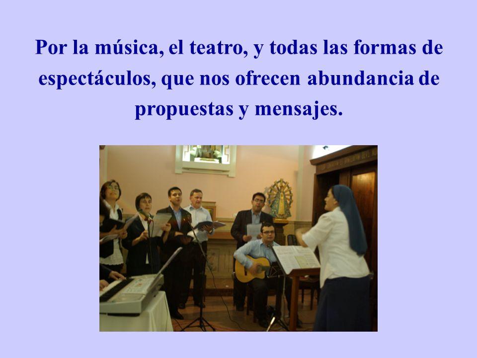 Por la música, el teatro, y todas las formas de espectáculos, que nos ofrecen abundancia de propuestas y mensajes.