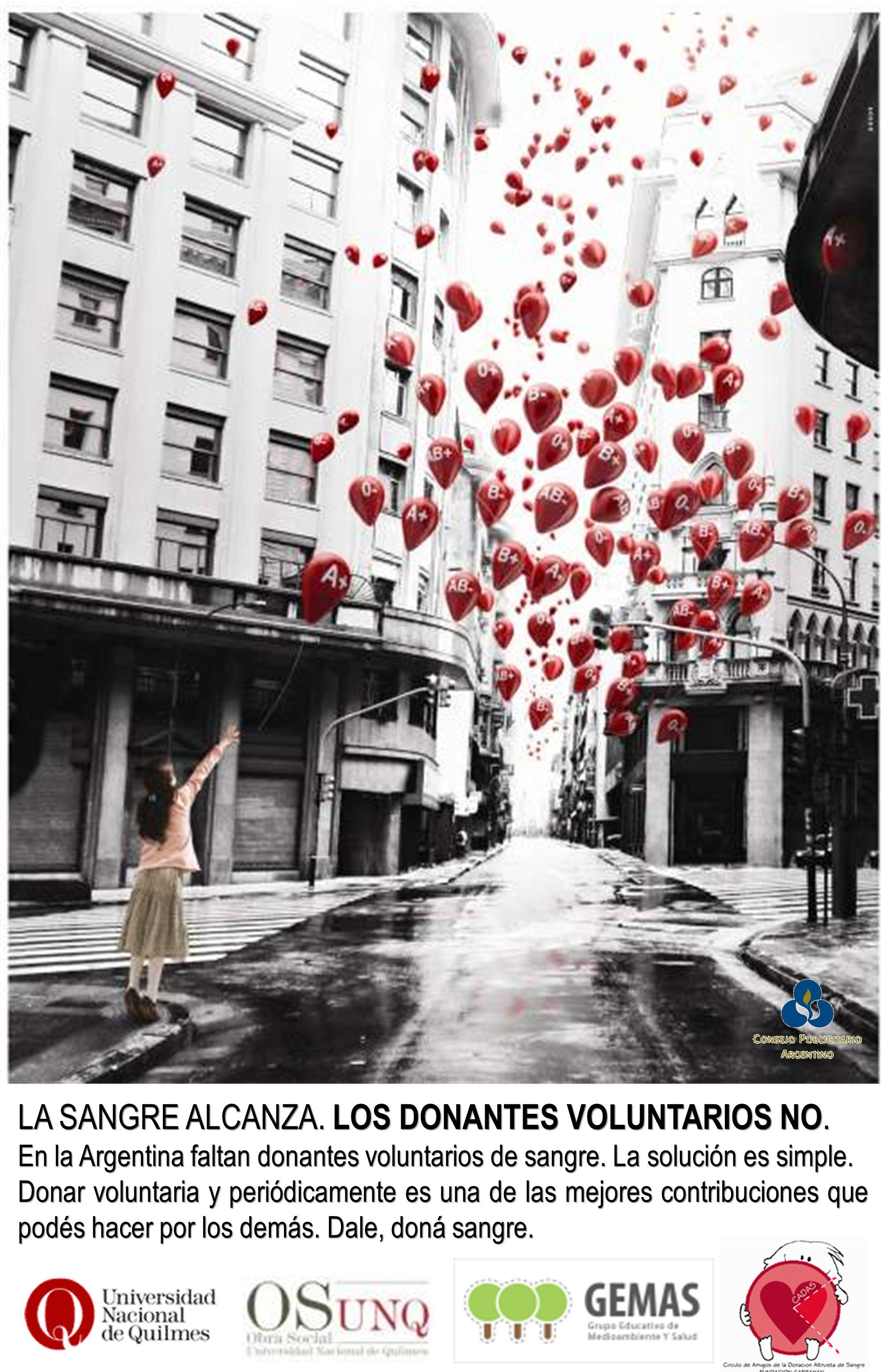 LA SANGRE ALCANZA. LOS DONANTES VOLUNTARIOS NO. En la Argentina faltan donantes voluntarios de sangre. La solución es simple. Donar voluntaria y perió