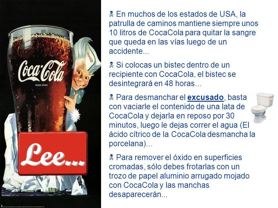 En muchos de los estados de USA, la patrulla de caminos mantiene siempre unos 10 litros de CocaCola para quitar la sangre que queda en las vías luego