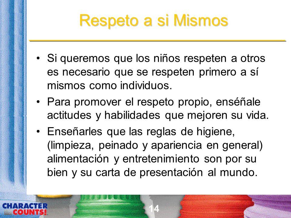 14 Respeto a si Mismos Si queremos que los niños respeten a otros es necesario que se respeten primero a sí mismos como individuos.