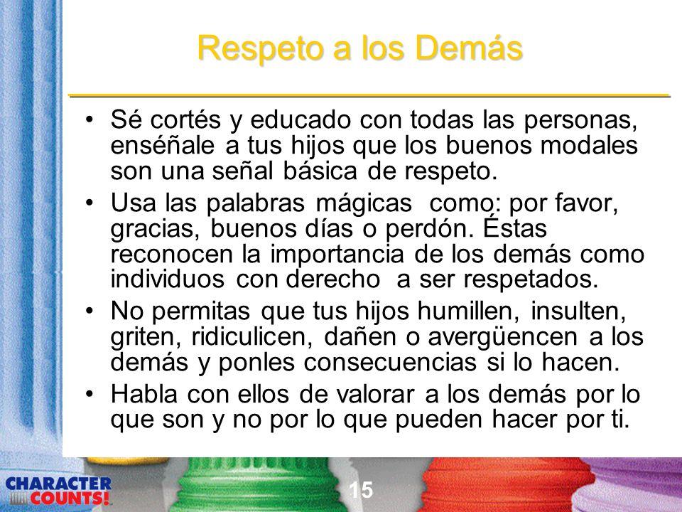 15 Sé cortés y educado con todas las personas, enséñale a tus hijos que los buenos modales son una señal básica de respeto. Usa las palabras mágicas c