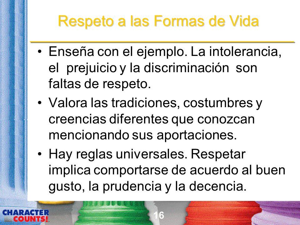 16 Enseña con el ejemplo. La intolerancia, el prejuicio y la discriminación son faltas de respeto. Valora las tradiciones, costumbres y creencias dife