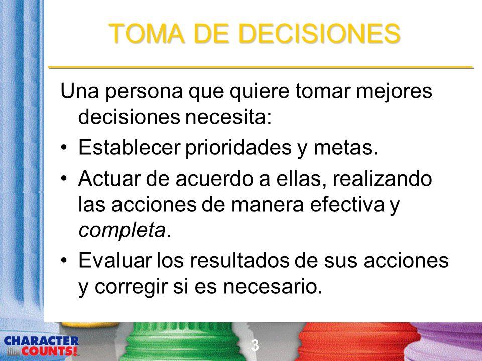3 TOMA DE DECISIONES Una persona que quiere tomar mejores decisiones necesita: Establecer prioridades y metas. Actuar de acuerdo a ellas, realizando l